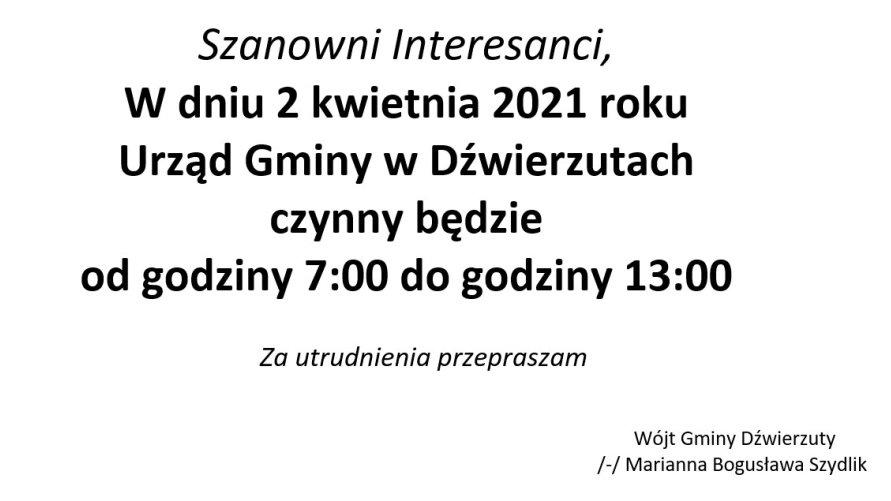 Dnia 02.04.2021 r. Urząd Gminy Dźwierzuty będzie czynny w godz. 7:00 - 13:00
